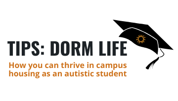 Tips: Dorm Life: How you can thrive in campus housing as an autistic student
